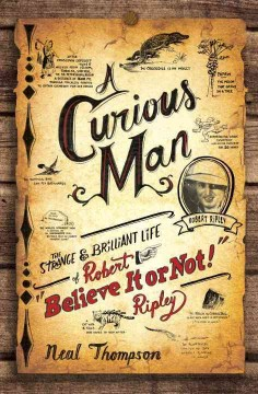 A Curious Man: The Strange and Brilliant Life of Robert