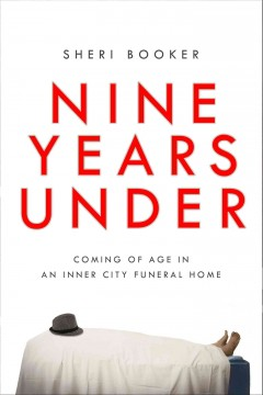 Nine Years Under: Coming Of Age In An Inner City Funeral Home
