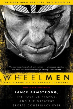 Wheelmen: Lance Armstrong, the Tour de France, and the Greatest Sports Conspiracy Ever.